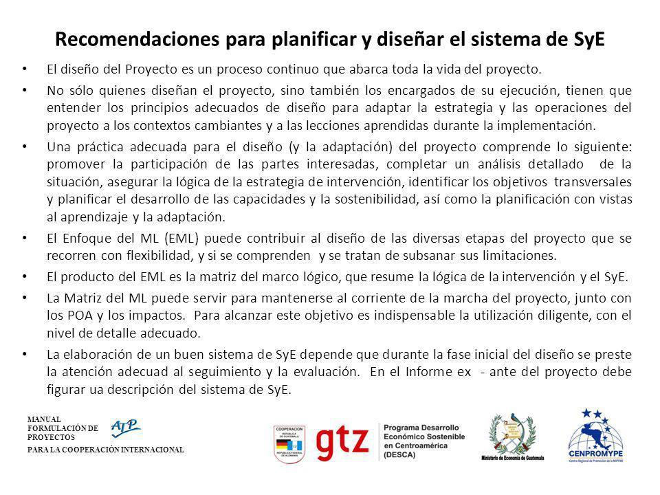 MANUAL FORMULACIÓN DE PROYECTOS PARA LA COOPERACIÓN INTERNACIONAL Recomendaciones para planificar y diseñar el sistema de SyE El diseño del Proyecto e