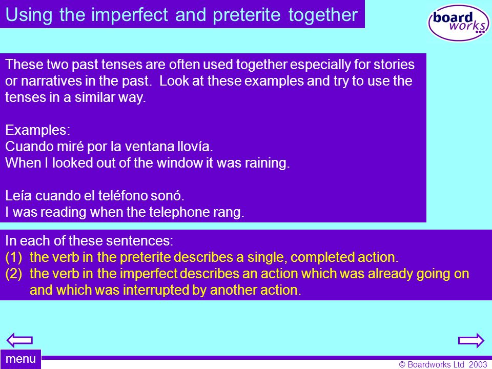 © Boardworks Ltd 2003 Using the imperfect and preterite together These two past tenses are often used together especially for stories or narratives in
