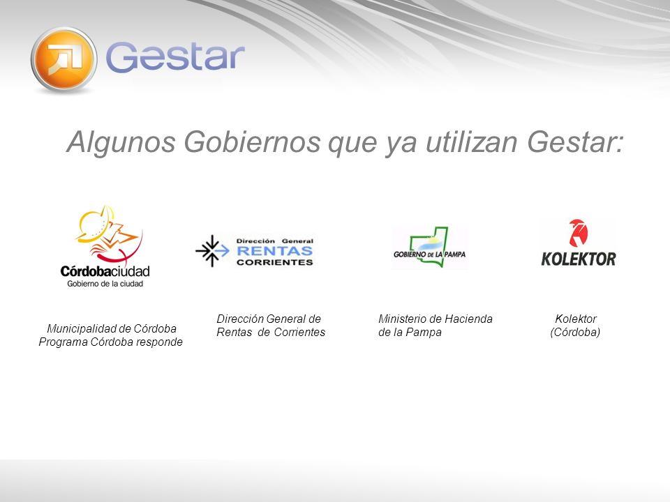 Algunos Gobiernos que ya utilizan Gestar: Municipalidad de Córdoba Programa Córdoba responde Dirección General de Rentas de Corrientes Ministerio de Hacienda de la Pampa Kolektor (Córdoba)