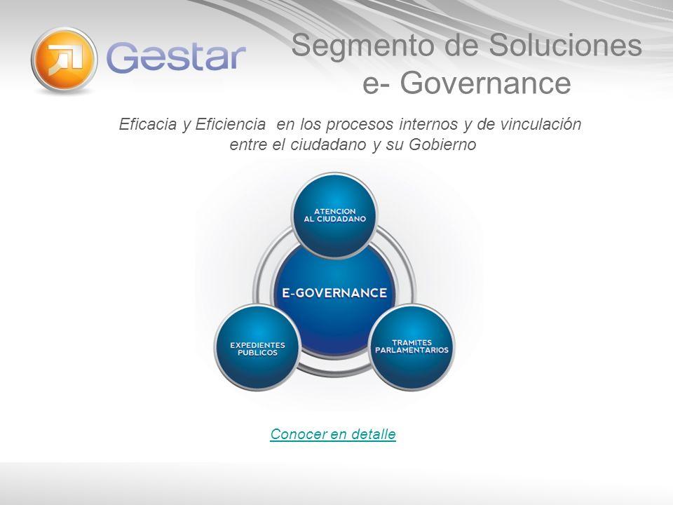 Segmento de Soluciones e- Governance Conocer en detalle Eficacia y Eficiencia en los procesos internos y de vinculación entre el ciudadano y su Gobier