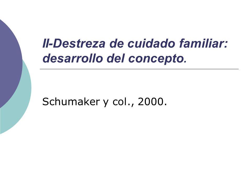 II-Destreza de cuidado familiar: desarrollo del concepto. Schumaker y col., 2000.