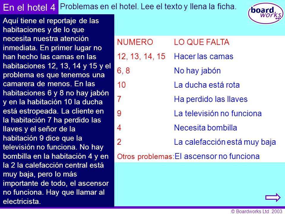 © Boardworks Ltd 2003 NUMERO LO QUE FALTA 12, 13,14, 15 ___________ ___ ___ No hay __________ 10 La __________ está rota ___ Ha perdido las __________