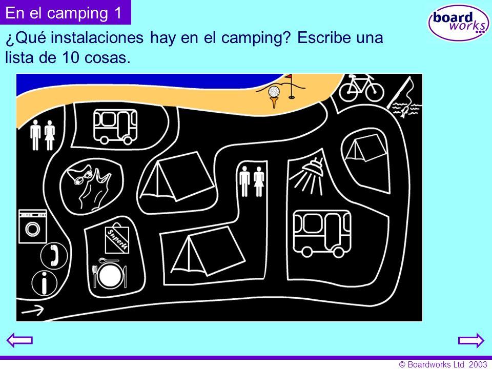 © Boardworks Ltd 2003 En el camping 1 ¿Qué instalaciones hay en el camping? Escribe una lista de 10 cosas.