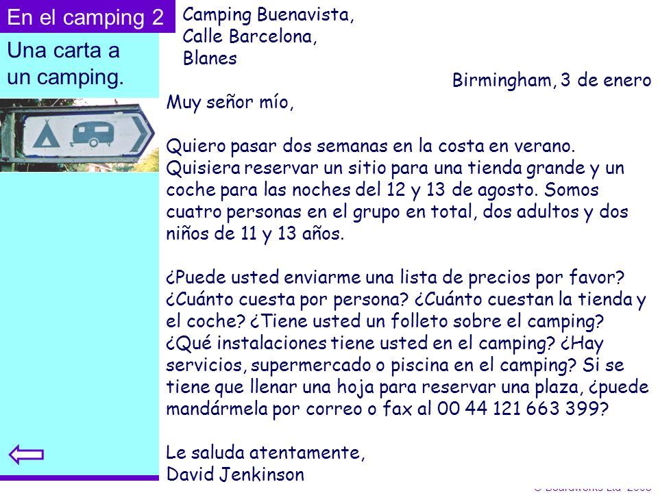 © Boardworks Ltd 2003 Una carta a un camping. Camping Buenavista, Calle Barcelona, Blanes Birmingham, 3 de enero Muy señor mío, Quiero pasar dos seman