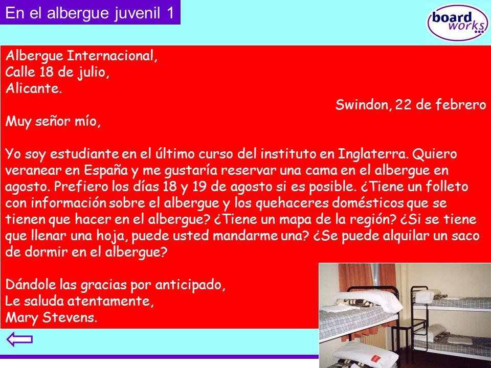 © Boardworks Ltd 2003 En el albergue juvenil 1 Albergue Internacional, Calle 18 de julio, Alicante. Swindon, 22 de febrero Muy señor mío, Yo soy estud