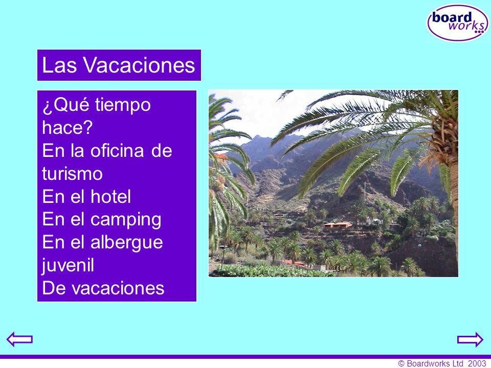 © Boardworks Ltd 2003 ¿Qué tiempo hace? En la oficina de turismo En el hotel En el camping En el albergue juvenil De vacaciones Las Vacaciones