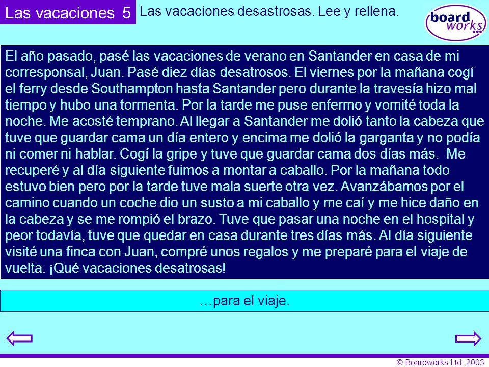 © Boardworks Ltd 2003 El año pasado, pasé las vacaciones de verano en Santander en casa de mi corresponsal, Juan. Pasé diez días desatrosos. El vierne