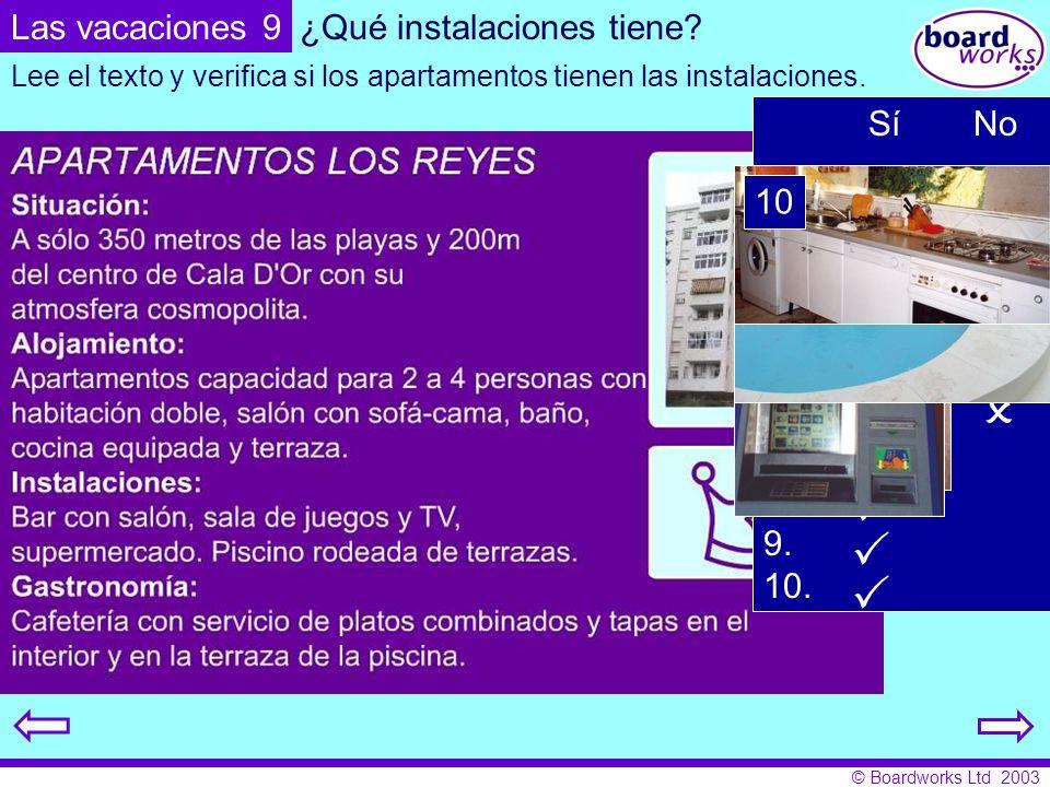 © Boardworks Ltd 2003 ¿Qué instalaciones tiene? Lee el texto y verifica si los apartamentos tienen las instalaciones. SíNo 1. 2. 3. 4. 5. 6. 7. 8. 9.