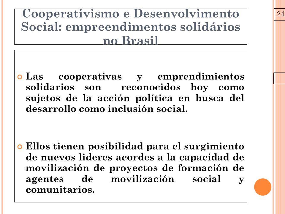 24/03/10 Cooperativismo e Desenvolvimento Social: empreendimentos solidários no Brasil Las cooperativas y emprendimientos solidarios son reconocidos hoy como sujetos de la acción política en busca del desarrollo como inclusión social.
