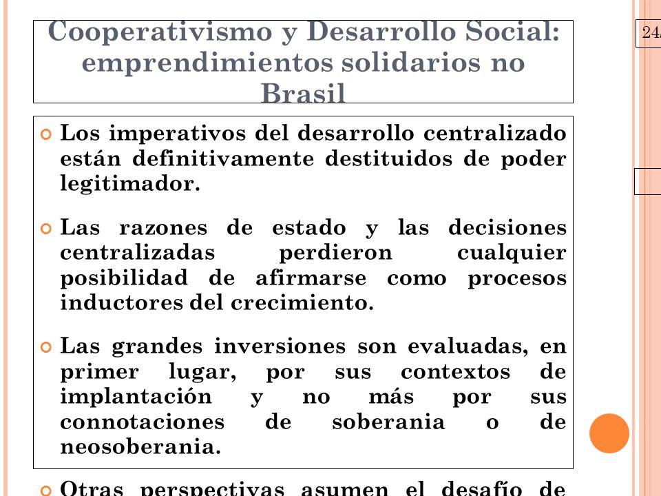 24/03/10 Cooperativismo e Desenvolvimento Social: empreendimentos solidários no Brasil En la década del 90 entra en la pauta de las políticas púbicas el debate sobre las alternativas desarrollo como posibilidad de alteración de la realidad social de la sociedad brasilera.