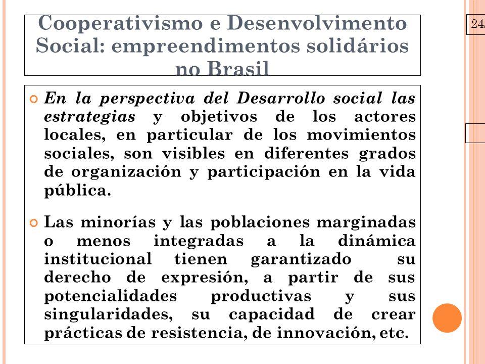 24/03/10 Cooperativismo e Desenvolvimento Social: empreendimentos solidários no Brasil En la perspectiva del Desarrollo social las estrategias y objetivos de los actores locales, en particular de los movimientos sociales, son visibles en diferentes grados de organización y participación en la vida pública.