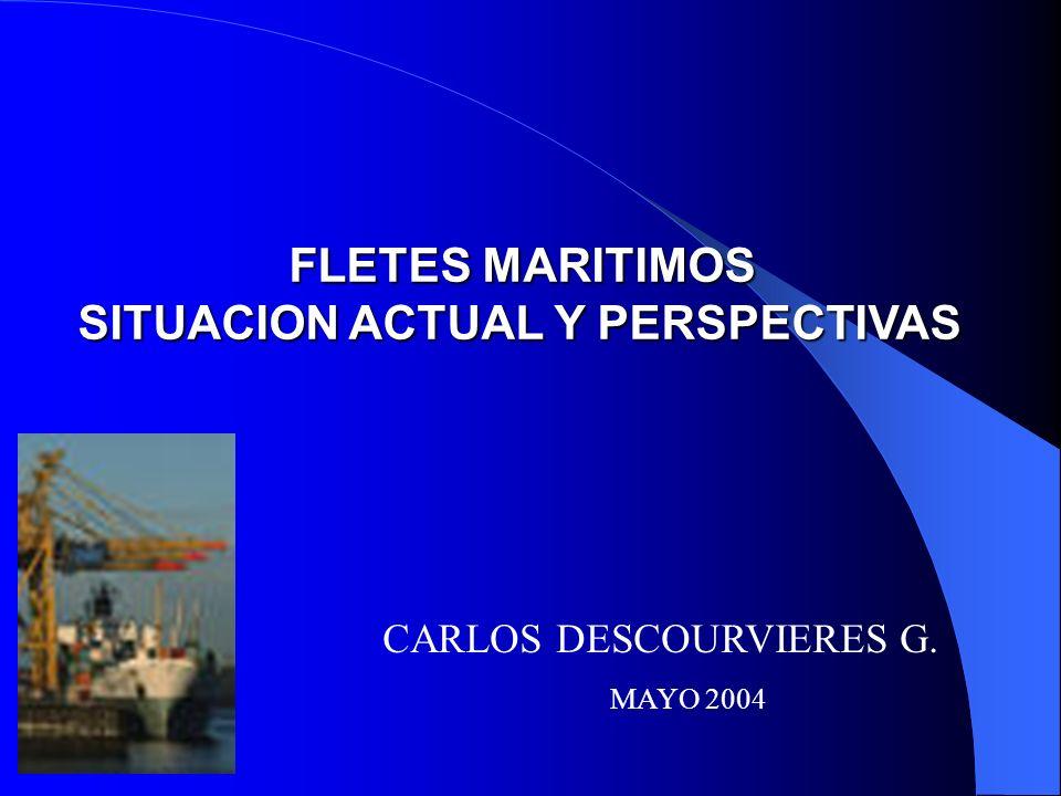 FLETES MARITIMOS SITUACION ACTUAL Y PERSPECTIVAS CARLOS DESCOURVIERES G. MAYO 2004