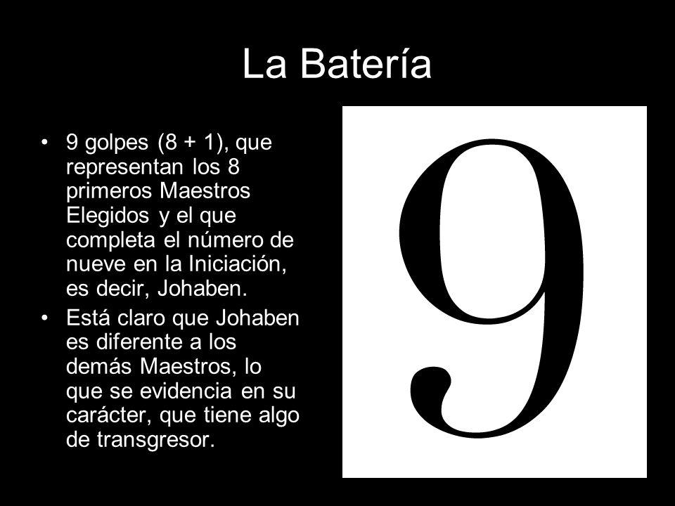 La Batería 9 golpes (8 + 1), que representan los 8 primeros Maestros Elegidos y el que completa el número de nueve en la Iniciación, es decir, Johaben