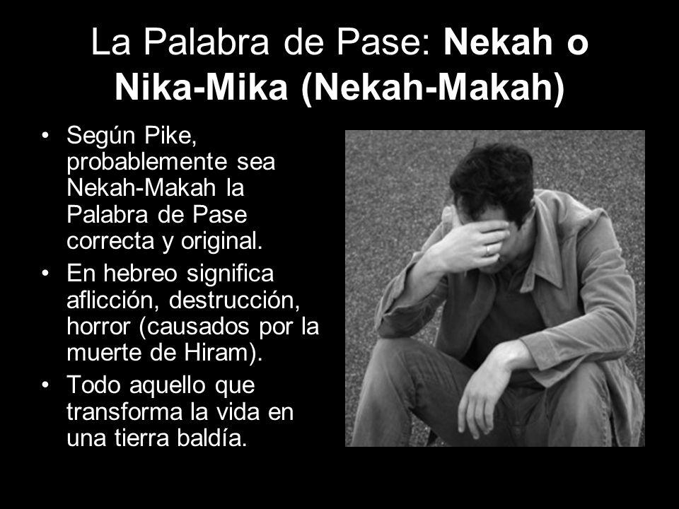 La Palabra de Pase: Nekah o Nika-Mika (Nekah-Makah) Según Pike, probablemente sea Nekah-Makah la Palabra de Pase correcta y original. En hebreo signif