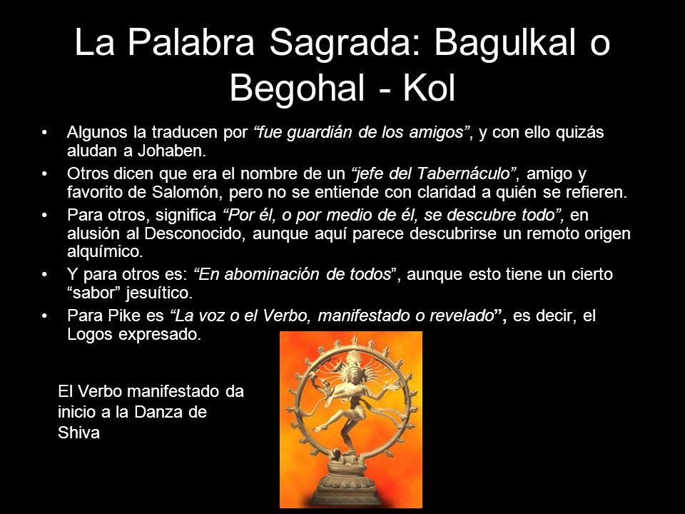 La Palabra Sagrada: Bagulkal o Begohal - Kol Algunos la traducen por fue guardián de los amigos, y con ello quizás aludan a Johaben. Otros dicen que e