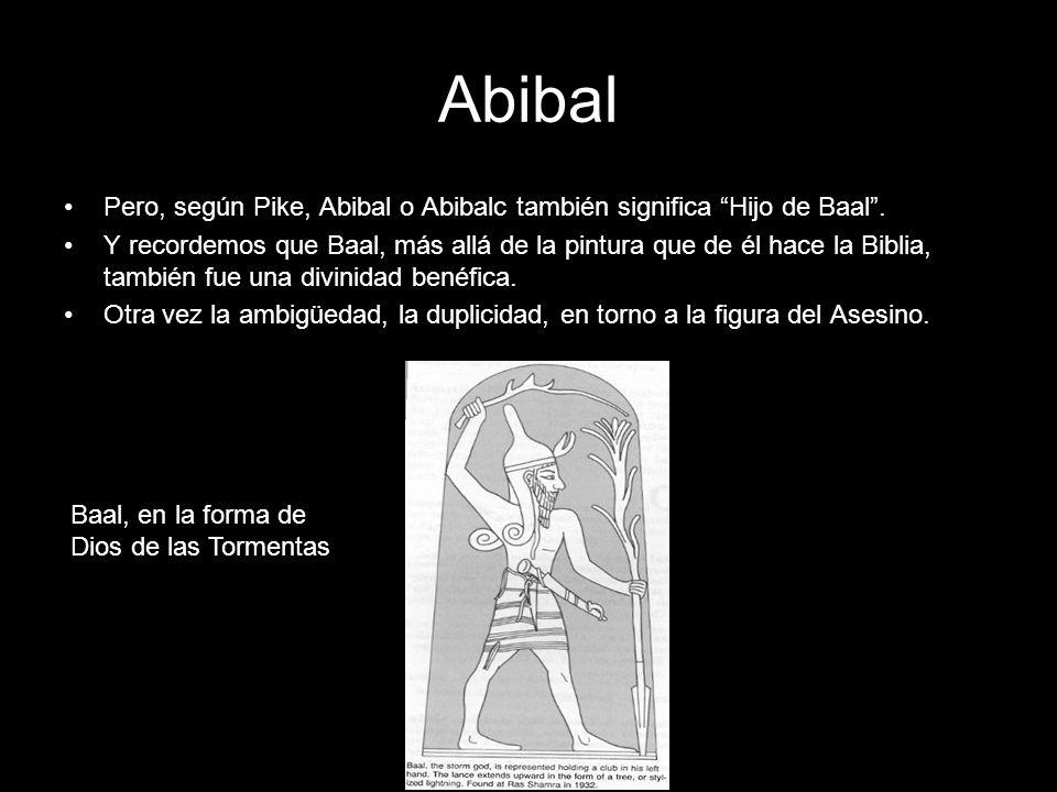 Abibal Pero, según Pike, Abibal o Abibalc también significa Hijo de Baal. Y recordemos que Baal, más allá de la pintura que de él hace la Biblia, tamb