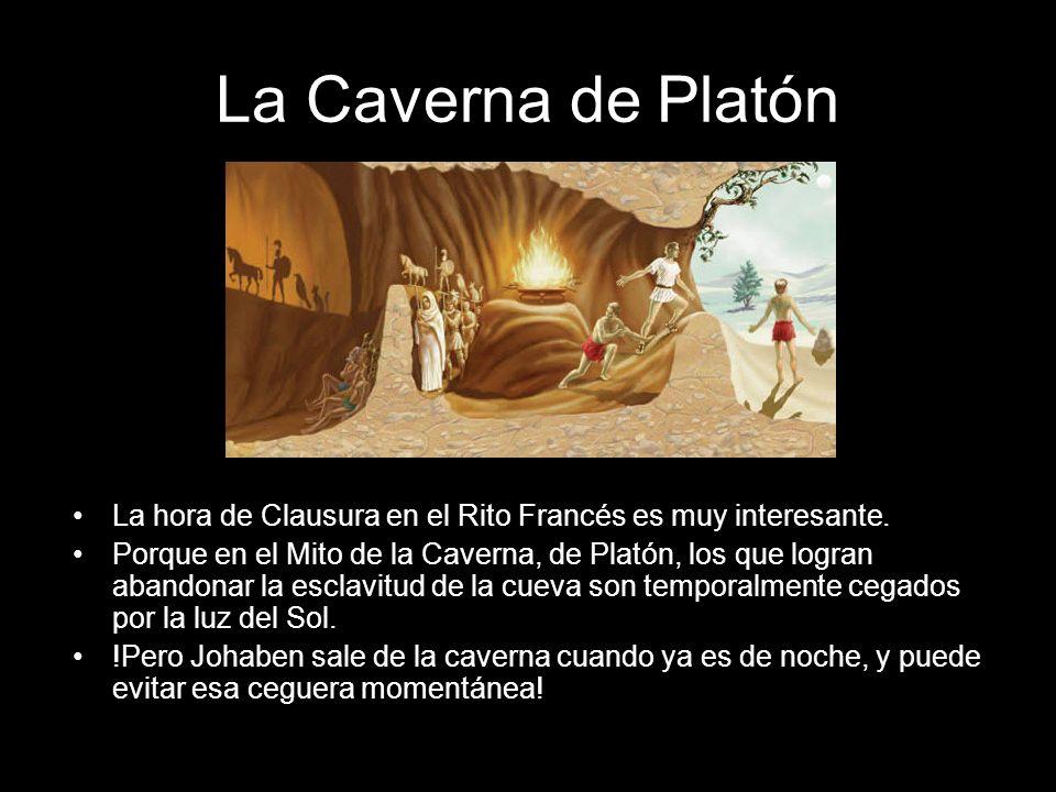 La Caverna de Platón La hora de Clausura en el Rito Francés es muy interesante. Porque en el Mito de la Caverna, de Platón, los que logran abandonar l