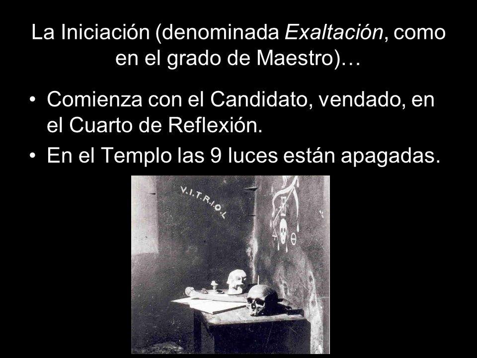 La Iniciación (denominada Exaltación, como en el grado de Maestro)… Comienza con el Candidato, vendado, en el Cuarto de Reflexión. En el Templo las 9