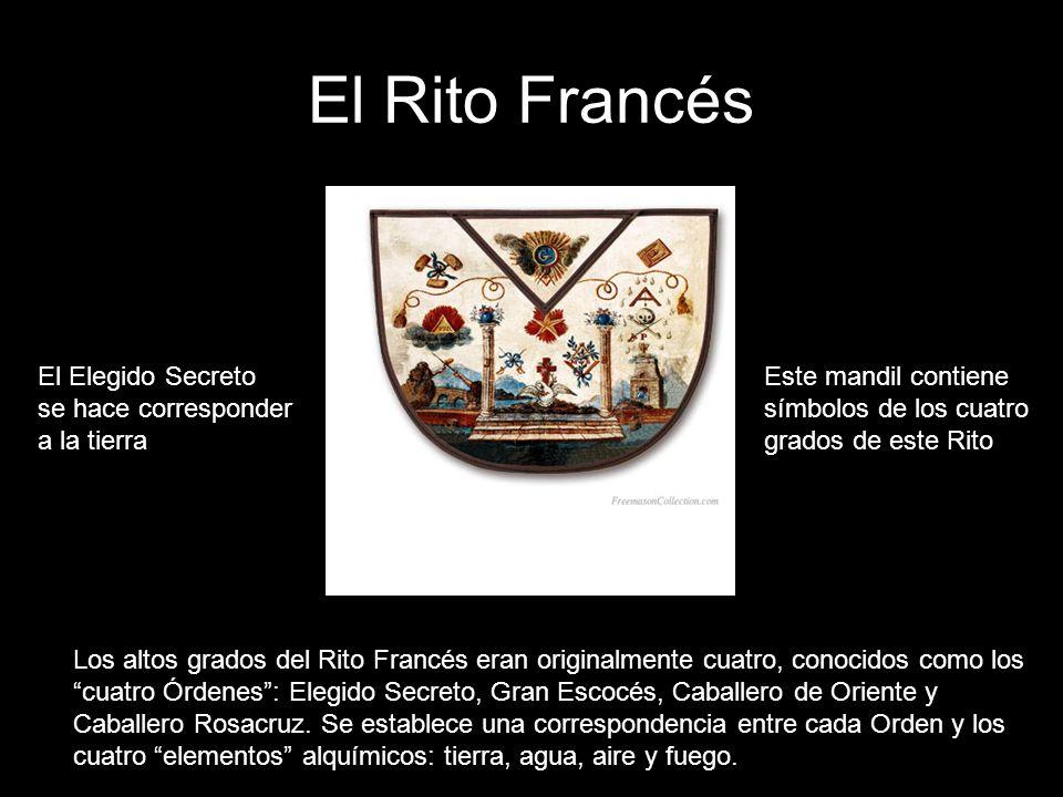 El Rito Francés Los altos grados del Rito Francés eran originalmente cuatro, conocidos como los cuatro Órdenes: Elegido Secreto, Gran Escocés, Caballe