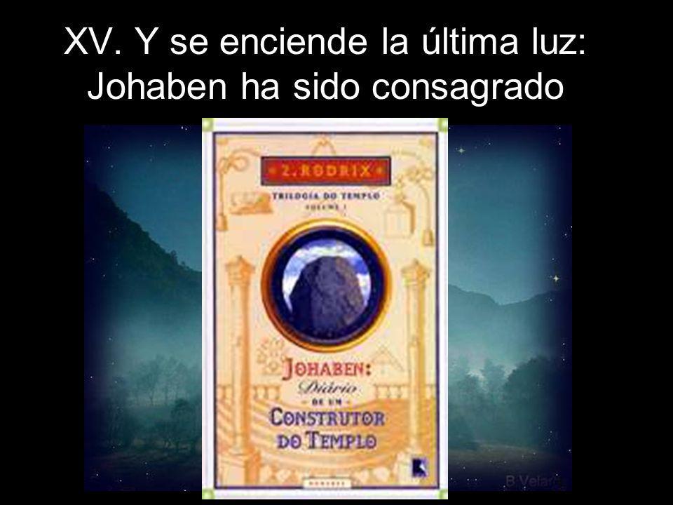 XV. Y se enciende la última luz: Johaben ha sido consagrado