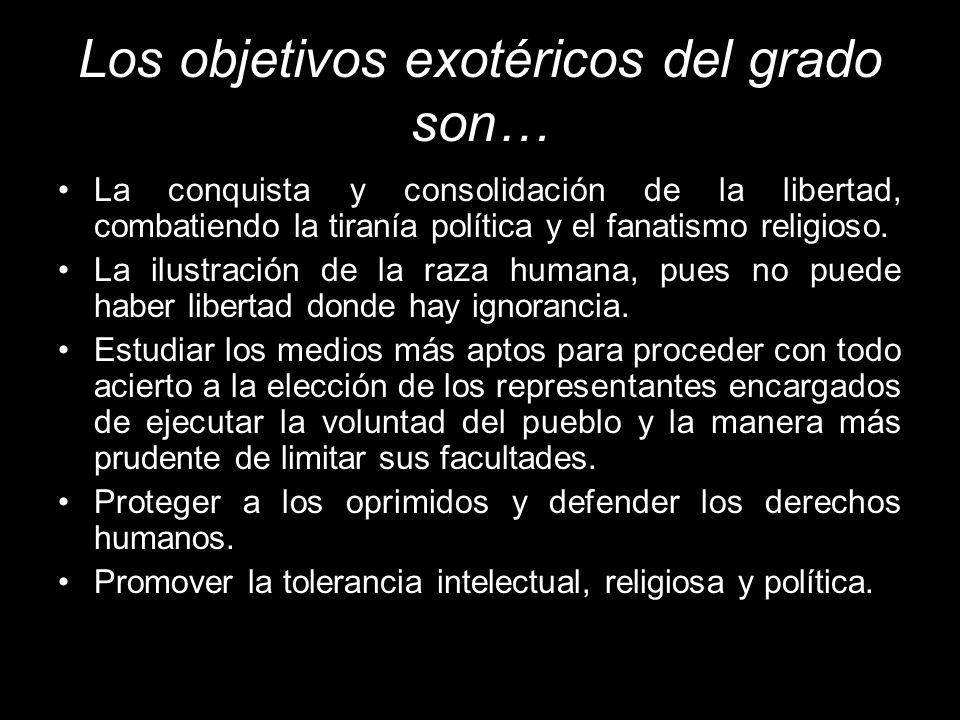 Los objetivos exotéricos del grado son… La conquista y consolidación de la libertad, combatiendo la tiranía política y el fanatismo religioso. La ilus