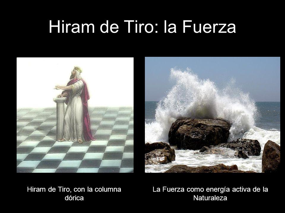 Hiram de Tiro: la Fuerza Hiram de Tiro, con la columna dórica La Fuerza como energía activa de la Naturaleza