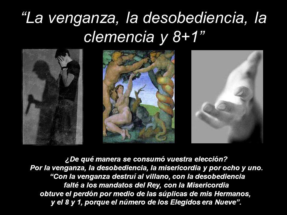 La venganza, la desobediencia, la clemencia y 8+1 ¿De qué manera se consumó vuestra elección? Por la venganza, la desobediencia, la misericordia y por