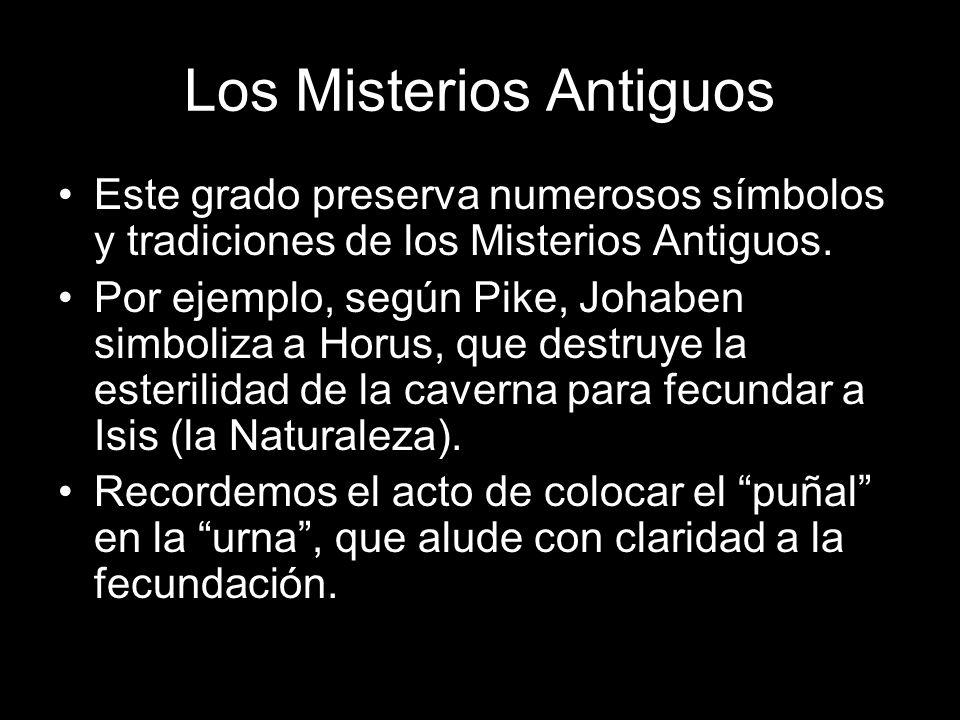 Los Misterios Antiguos Este grado preserva numerosos símbolos y tradiciones de los Misterios Antiguos. Por ejemplo, según Pike, Johaben simboliza a Ho