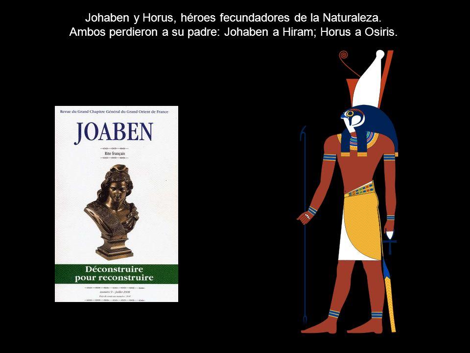 Johaben y Horus, héroes fecundadores de la Naturaleza. Ambos perdieron a su padre: Johaben a Hiram; Horus a Osiris.