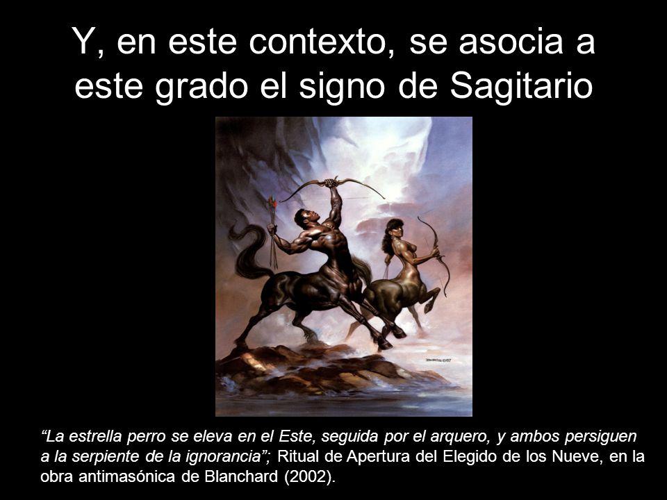 Y, en este contexto, se asocia a este grado el signo de Sagitario La estrella perro se eleva en el Este, seguida por el arquero, y ambos persiguen a l