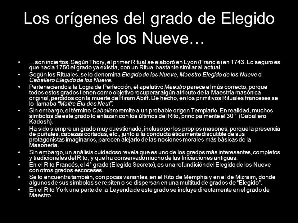 Los orígenes del grado de Elegido de los Nueve… …son inciertos. Según Thory, el primer Ritual se elaboró en Lyon (Francia) en 1743. Lo seguro es que h