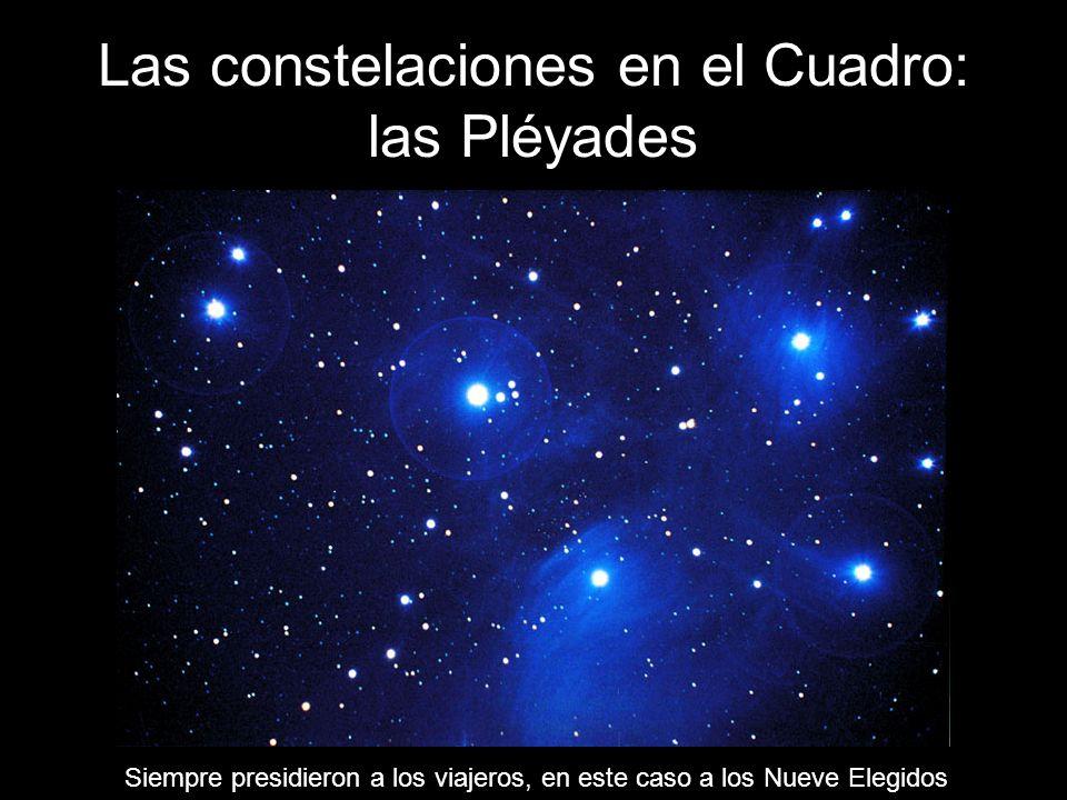 Las constelaciones en el Cuadro: las Pléyades Siempre presidieron a los viajeros, en este caso a los Nueve Elegidos