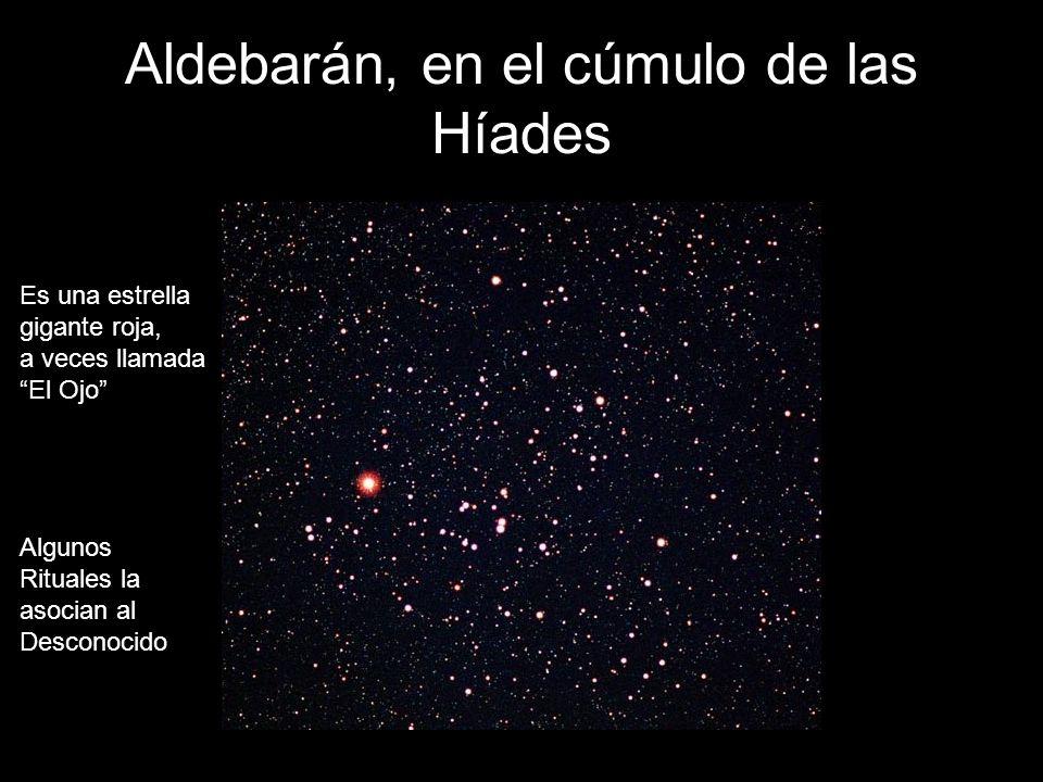 Aldebarán, en el cúmulo de las Híades Es una estrella gigante roja, a veces llamada El Ojo Algunos Rituales la asocian al Desconocido