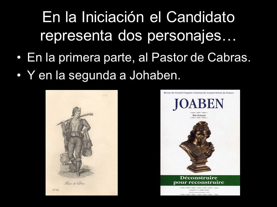 En la Iniciación el Candidato representa dos personajes… En la primera parte, al Pastor de Cabras. Y en la segunda a Johaben.