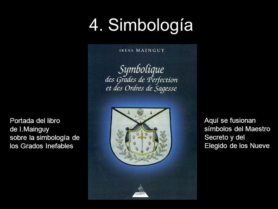 4. Simbología Portada del libro de I.Mainguy sobre la simbología de los Grados Inefables Aquí se fusionan símbolos del Maestro Secreto y del Elegido d