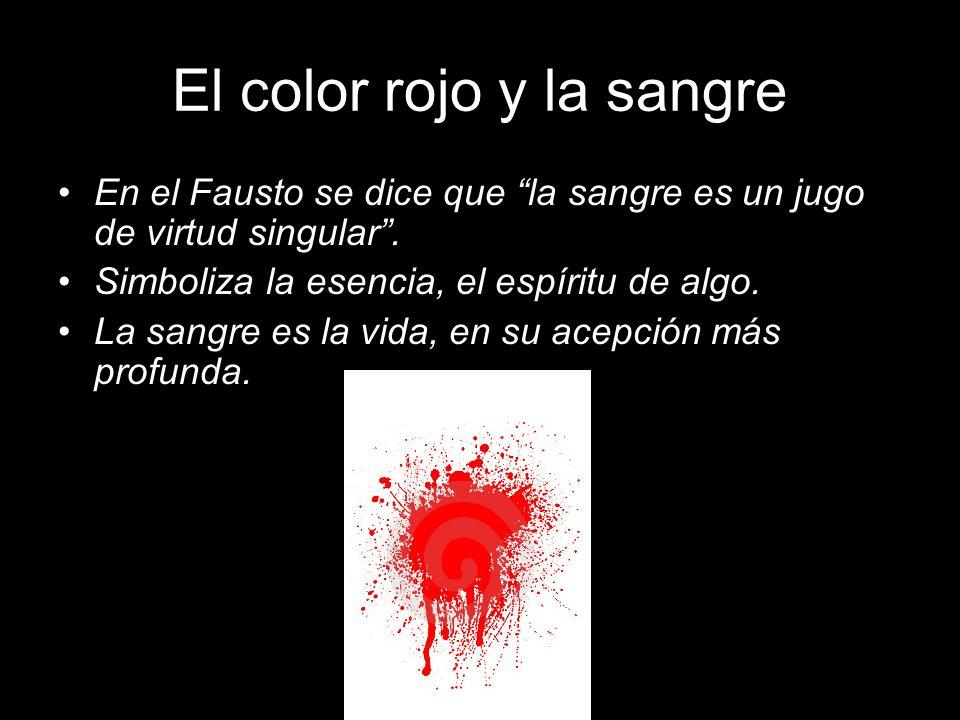 El color rojo y la sangre En el Fausto se dice que la sangre es un jugo de virtud singular. Simboliza la esencia, el espíritu de algo. La sangre es la