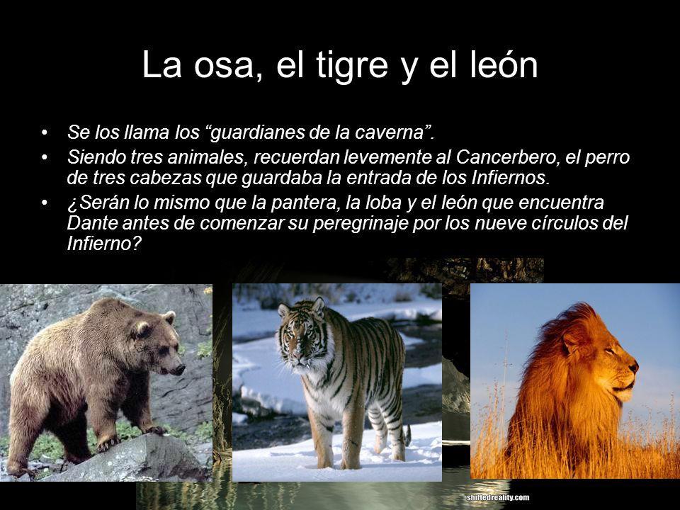 La osa, el tigre y el león Se los llama los guardianes de la caverna. Siendo tres animales, recuerdan levemente al Cancerbero, el perro de tres cabeza