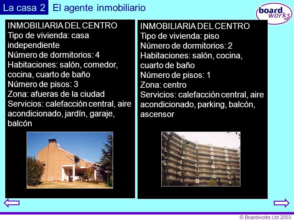 © Boardworks Ltd 2003 La casa 2 INMOBILIARIA DEL CENTRO Tipo de vivienda: casa independiente Número de dormitorios: 4 Habitaciones: salón, comedor, co