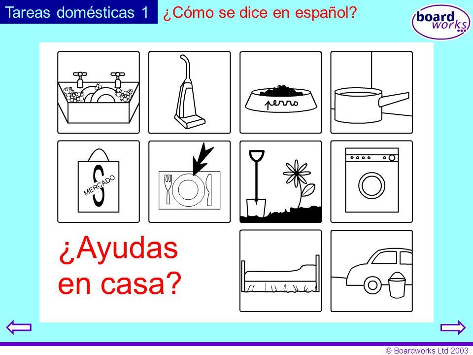 © Boardworks Ltd 2003 Tareas domésticas 1¿Cómo se dice en español?