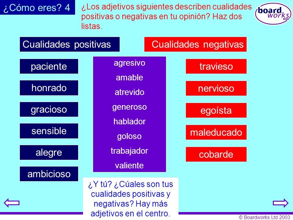 © Boardworks Ltd 2003 alegreambiciosocobarde ¿Los adjetivos siguientes describen cualidades positivas o negativas en tu opinión? Haz dos listas. Cuali