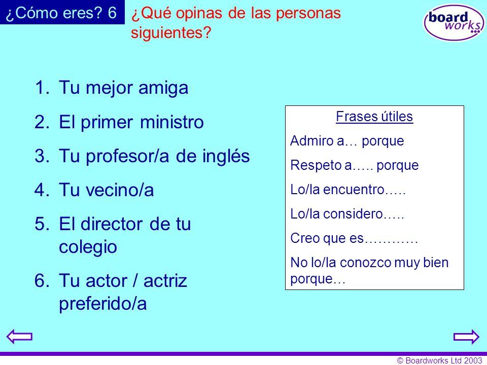 © Boardworks Ltd 2003 ¿Qué opinas de las personas siguientes? Frases útiles Admiro a… porque Respeto a….. porque Lo/la encuentro….. Lo/la considero…..