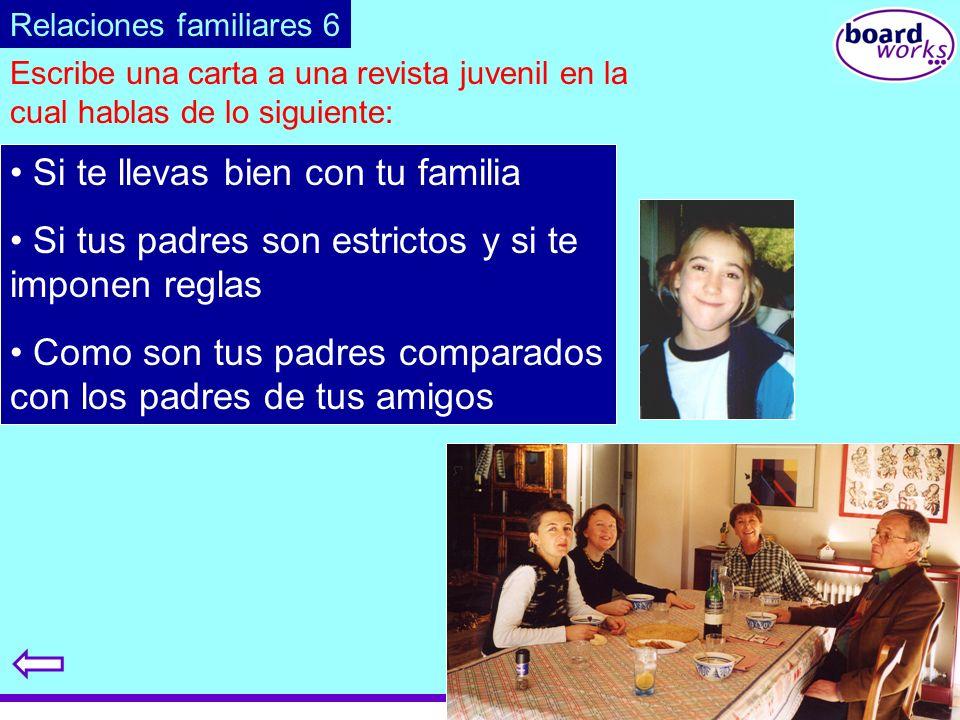 © Boardworks Ltd 2003 Escribe una carta a una revista juvenil en la cual hablas de lo siguiente: Si te llevas bien con tu familia Si tus padres son es