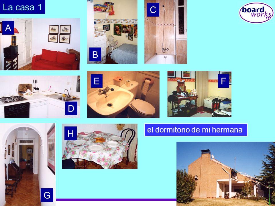© Boardworks Ltd 2003 La casa 1 A B C D EF G H el salónmi dormitorioel cuarto de bañola cocinael comedorel vestíbuloel servicioel dormitorio de mi her