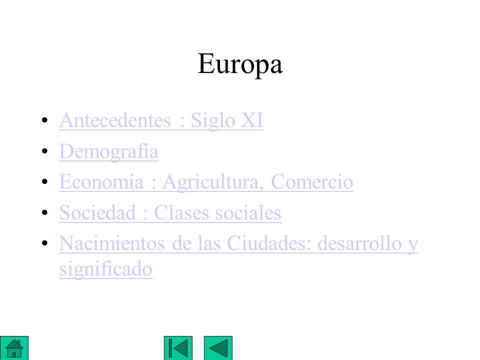 Europa Antecedentes : Siglo XI Demografía Economía : Agricultura, Comercio Sociedad : Clases sociales Nacimientos de las Ciudades: desarrollo y signif