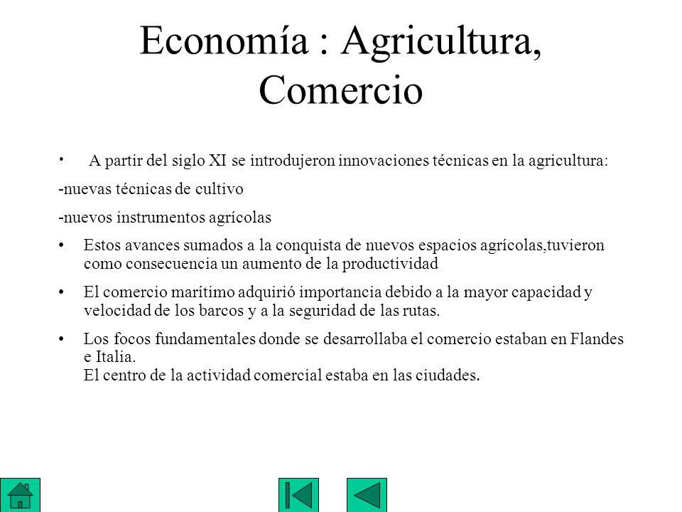 Economía : Agricultura, Comercio A partir del siglo XI se introdujeron innovaciones técnicas en la agricultura: -nuevas técnicas de cultivo -nuevos in
