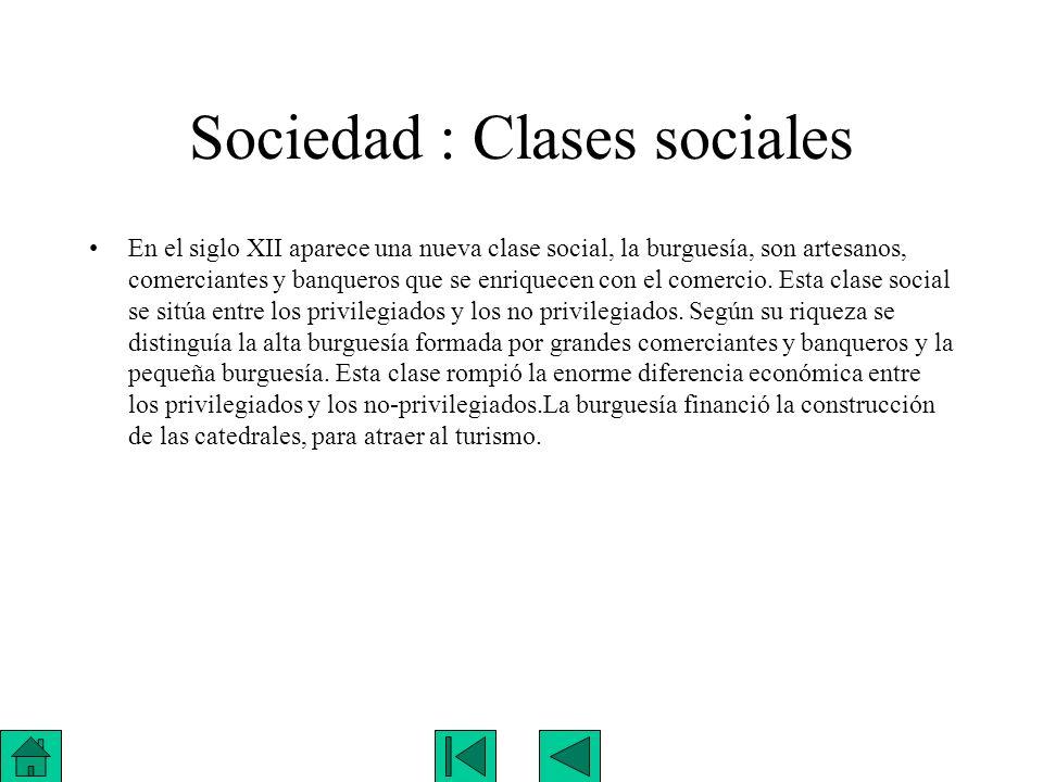 Sociedad : Clases sociales En el siglo XII aparece una nueva clase social, la burguesía, son artesanos, comerciantes y banqueros que se enriquecen con