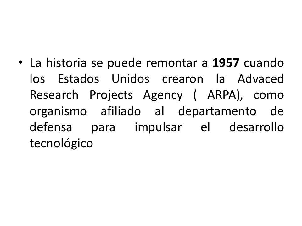 La historia se puede remontar a 1957 cuando los Estados Unidos crearon la Advaced Research Projects Agency ( ARPA), como organismo afiliado al departa