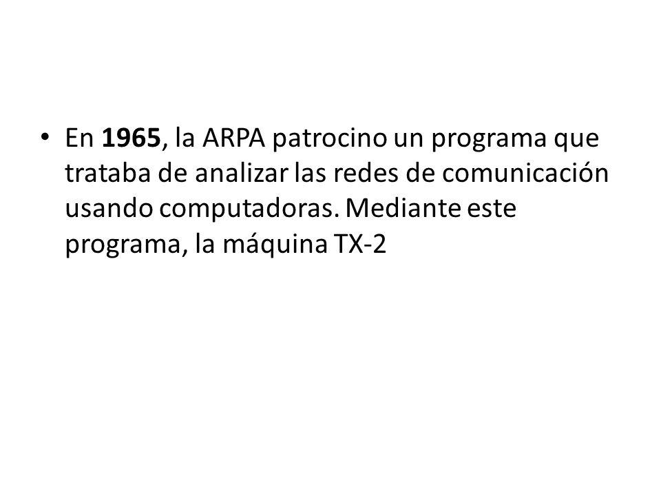 En 1965, la ARPA patrocino un programa que trataba de analizar las redes de comunicación usando computadoras. Mediante este programa, la máquina TX-2