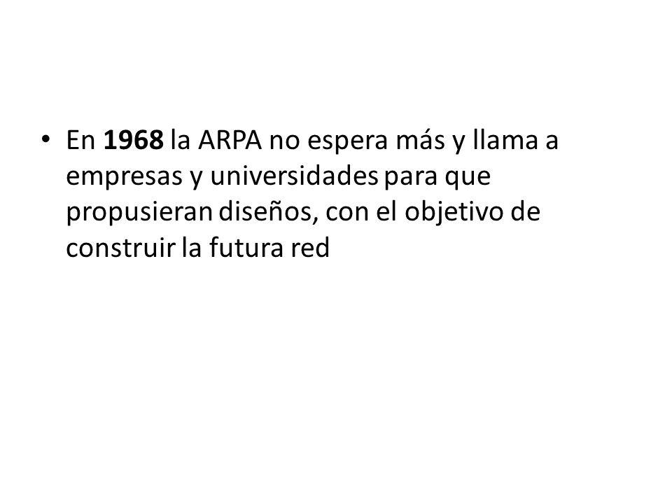 En 1968 la ARPA no espera más y llama a empresas y universidades para que propusieran diseños, con el objetivo de construir la futura red