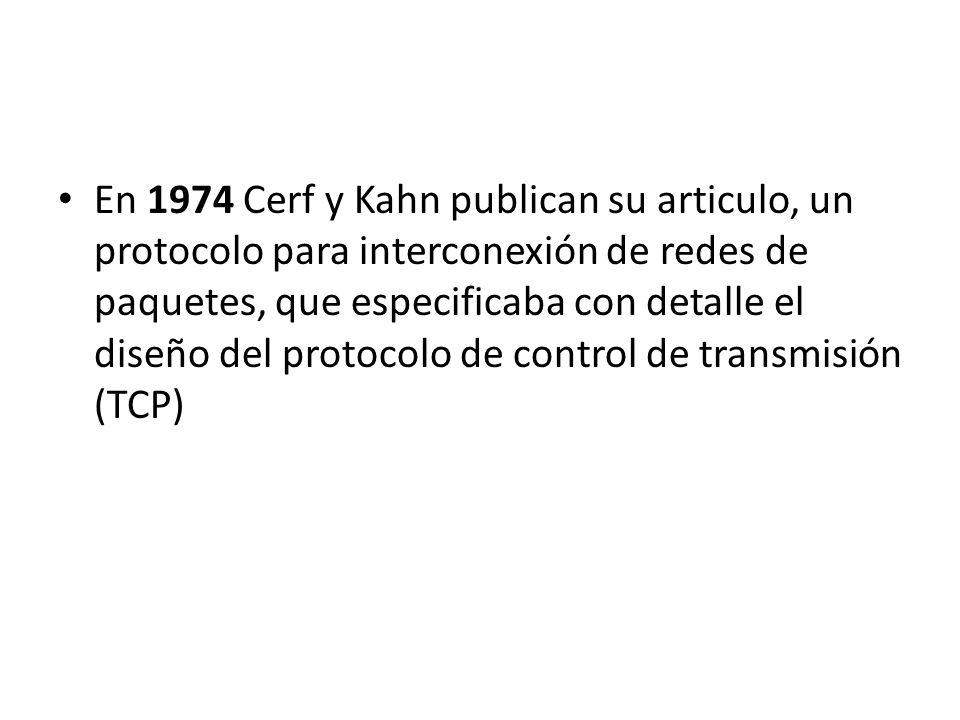En 1974 Cerf y Kahn publican su articulo, un protocolo para interconexión de redes de paquetes, que especificaba con detalle el diseño del protocolo d